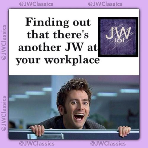 Lol finding out there's another JW at your workplace