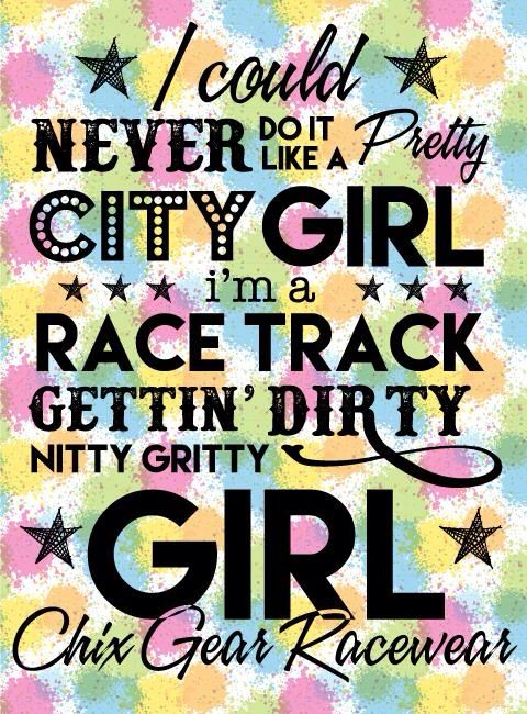Dirt track girl.....but I like to be clean TOO