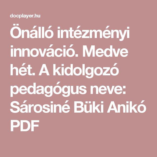 Önálló intézményi innováció. Medve hét. A kidolgozó pedagógus neve: Sárosiné Büki Anikó PDF
