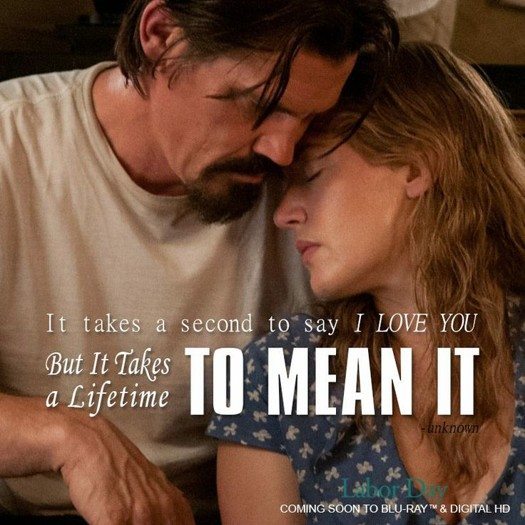 """It takes a second to say I love you but it takes a lifetime to mean it""   Labor Day movie with Kate Winslet and Josh Brolin Buy Blu-Ray http://j.mp/BuyLaborDay  Buy Digital HD http://j.mp/iTunesLaborDayFacebook … #LaborDayMovie"