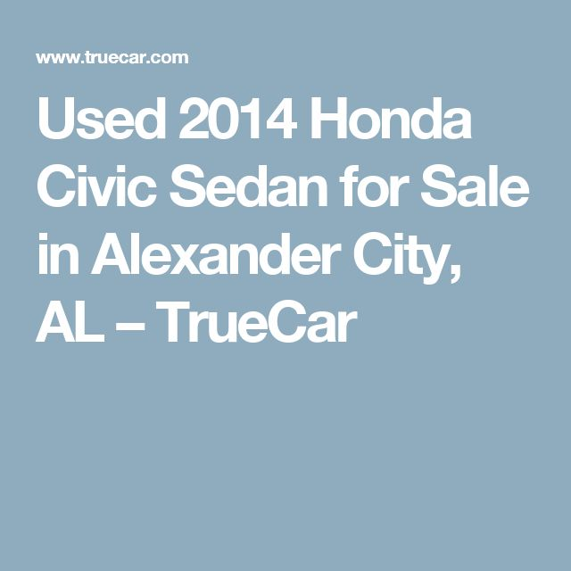 Used 2014 Honda Civic Sedan for Sale in Alexander City, AL – TrueCar