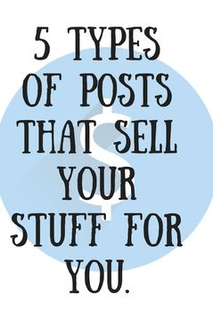 discover the 5 types of posts that sell your stuff for you. making you more money. Click the pin to read the article.