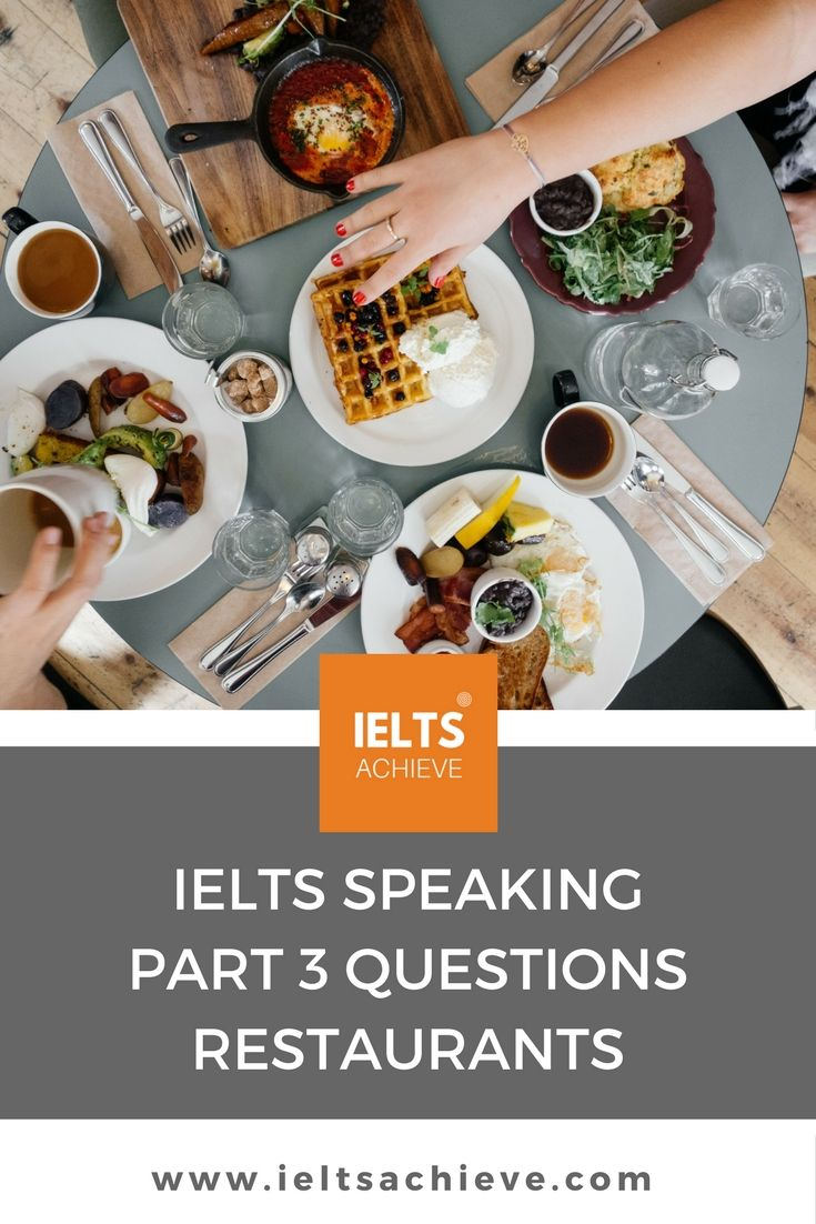 Practice for the IELTS Speaking Test part 3. You can read sample questions and high level answers on the topic - Restaurants.