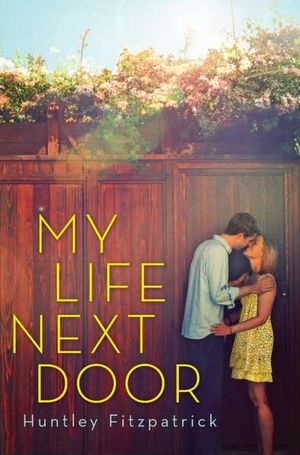My Life Next Door by Huntley Fitzpatrick.  I cannot stress enough how much I loved this book.  To say it's the perfect summer read is an understatement.
