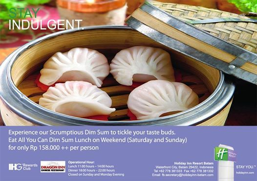 Eat All You Can Dim Sum - at Dragon Inn Chinese Restaurant on weekend (Saturday & Sunday) only. Please book your seat in advance by email : fb.secretary@holidayinn-batam.com