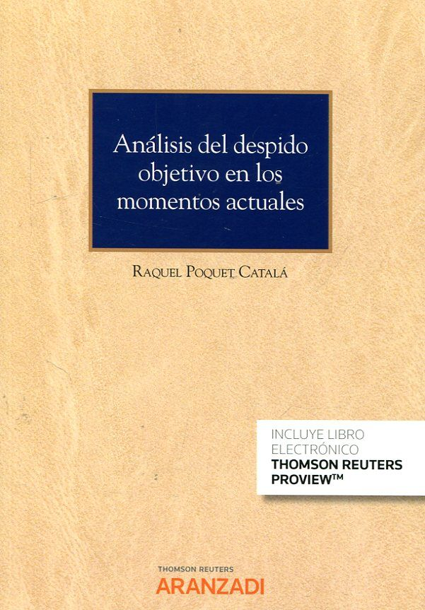 Análisis del despido objetivo en los momentos actuales / Raquel Poquet Catalá. Aranzadi, 2017