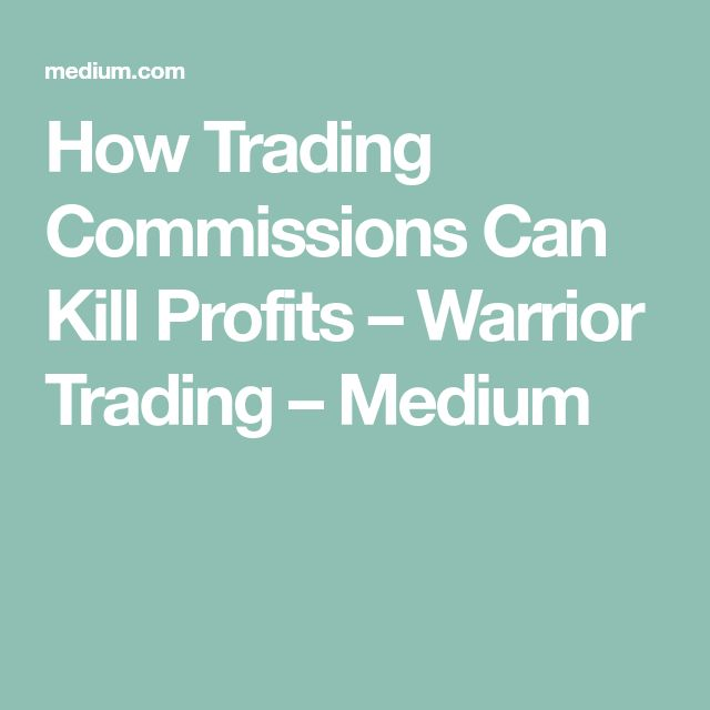 How Trading Commissions Can Kill Profits – Warrior Trading – Medium