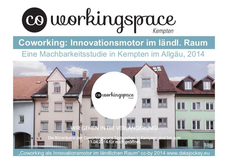 Coworking als Innovationsmotor im Allgäu! Eine Machbarkeitsstudie im Rahmen der Coworking Testwochen in Kempten im Allgäu Von Berlin bis Bad Tölz gibt es bere…