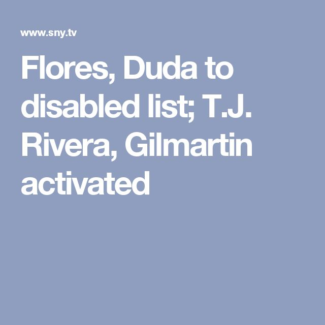 Flores, Duda to disabled list; T.J. Rivera, Gilmartin activated