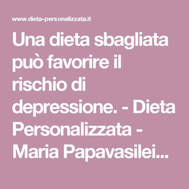 Una dieta sbagliata può favorire il rischio di depressione. - Dieta Personalizzata - Maria Papavasileiou - Nutrizionista e dietista a Milano per le tue diete.