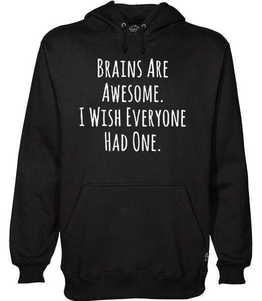 Brains Are Awesome I Wish Everyone Had One Hoodie