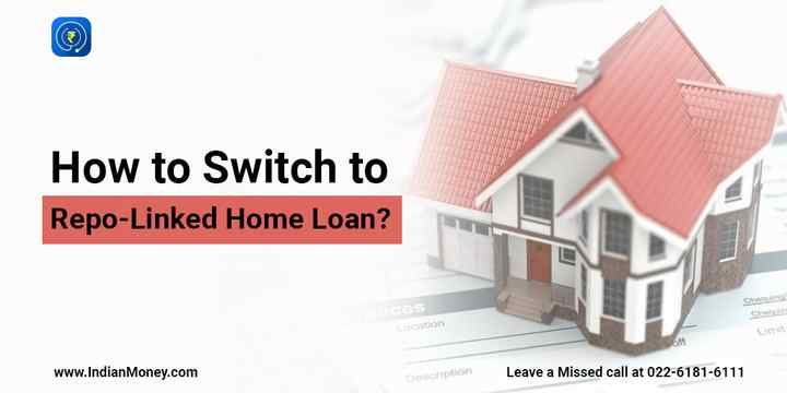 How To Switch To Repo Linked Home Loan Home Loans Loan Loan Rates