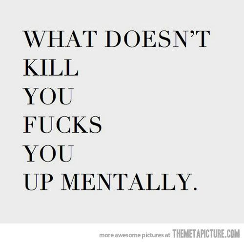 What doesn't kill you.....