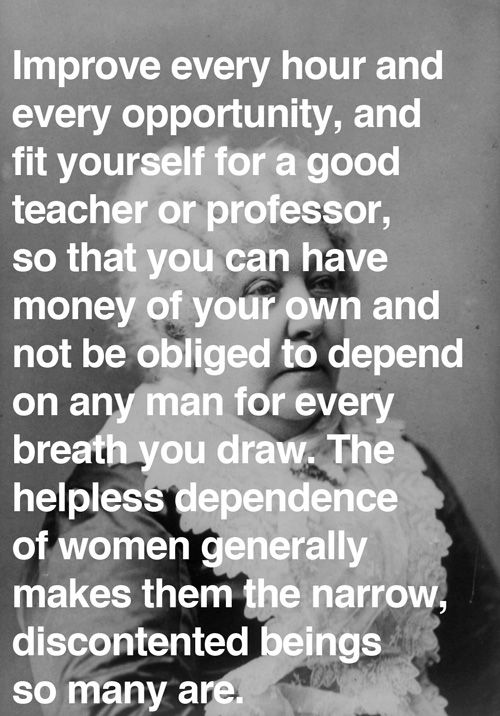 Womens rights pioneer Elizabeth Cady Stanton in a letter to her daughter, 1872.