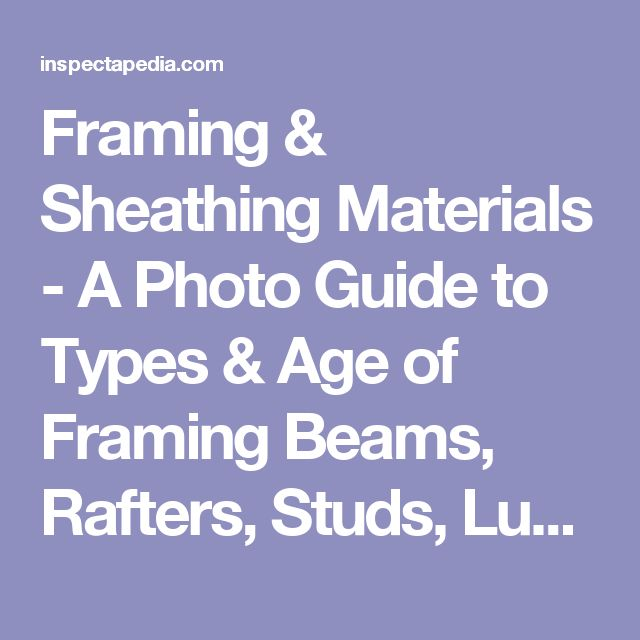 Framing & Sheathing Materials - A Photo Guide to Types & Age of Framing Beams, Rafters, Studs, Lumber & Sheathing