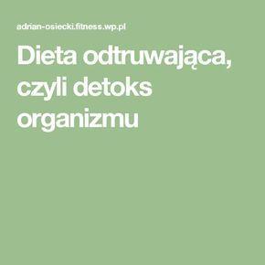 Dieta odtruwająca, czyli detoks organizmu