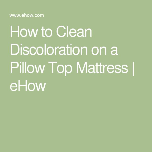 How to Clean Discoloration on a Pillow Top Mattress