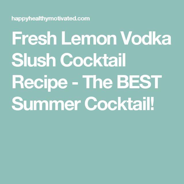 Fresh Lemon Vodka Slush Cocktail Recipe - The BEST Summer Cocktail!