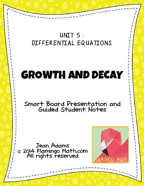 This lesson is intended for AP Calculus AB, BC, and Honors students. The single lesson includes a student handout, a SMART NOTEBOOK 11 presentation, a completed set of notes, and a homework assignment for the lesson. Students will solve differential equations related to exponential growth and decay, half-life, logistic functions for population, bacterial growth, economics, banking, and more.