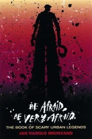 """Be Afraid, be Very Afraid - The Book of Scary Urban Legends"" av Jan Harold Brunvand"