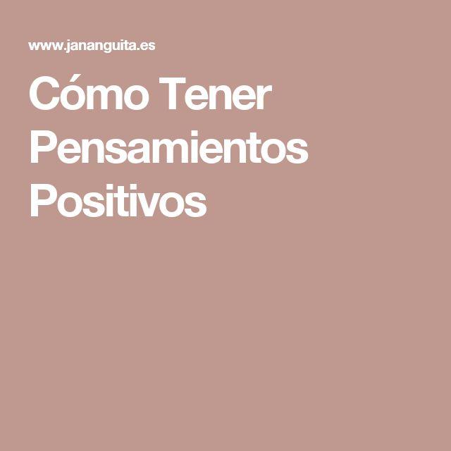 Cómo Tener Pensamientos Positivos