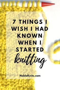 7 coisas que eu gostaria de ter conhecido quando comecei a tricotar + vídeo