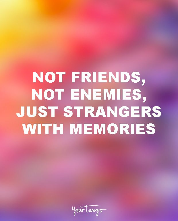 """15 Quotes To Dedicate To Your Soul-Sucking Ex-BFF (Girl Bye!) """"Not friends, not enemies, just strangers with memories."""""""