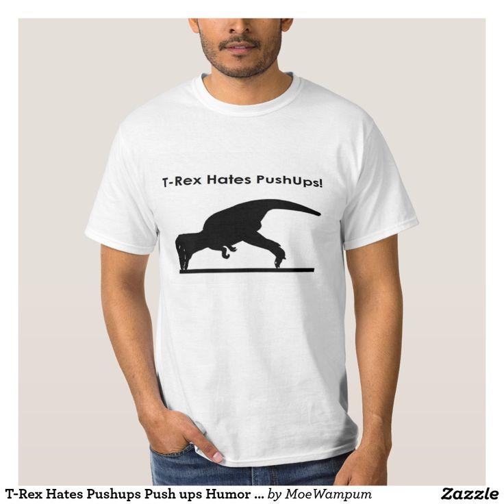 T Rex Hates Pushups Push Ups Humor Funny T-Shirt #t #rex #hates #pushups #push #ups #humor #funny #t-shirt #joke #jokes #humor #kidding #fun
