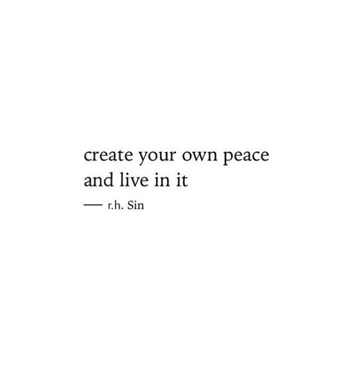 Create your own peace.