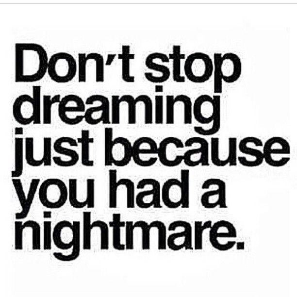 I have an irrational fear to: stop dreaming….                                                                                                                                                                                 More