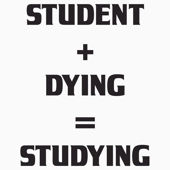 STUDENT + DYING = STUDYING. This design available in unisex t-shirt, phone case, mug, and 20 other products. check them out.