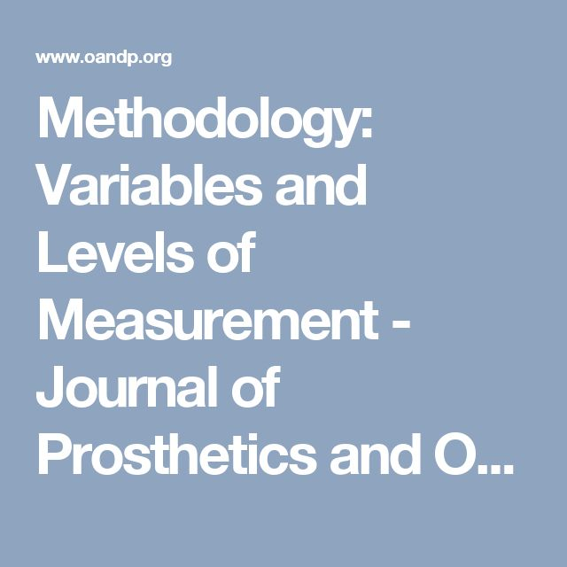 Methodology: Variables and Levels of Measurement - Journal of Prosthetics and Orthotics, 1993 | American Academy of Orthotists & Prosthetists