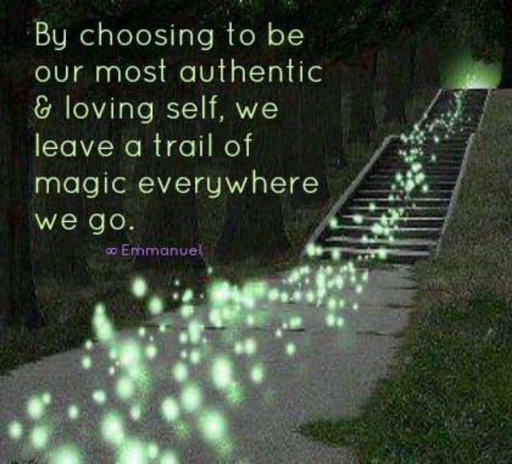By choosing to Be our most authentic & loving self, we leave a trail of Magic everywhere we go ..Leave a trail of magic