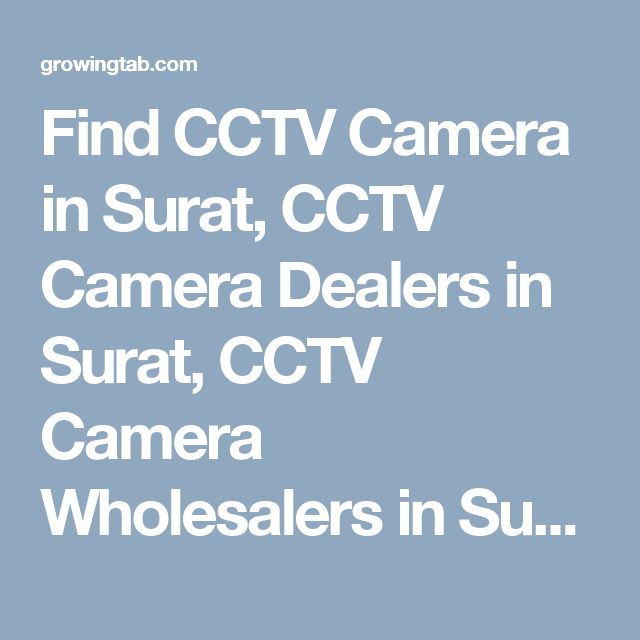 Find CCTV Camera in Surat, CCTV Camera Dealers in Surat, CCTV Camera Wholesalers in Surat, CCTV Camera Repair & Services in Surat, CCTV Camera installation Services in Surat, Post Free Ads for Sale CCTV Camera, Get CCTV Camera Distributors in Surat, CCTV Camera Manufacturers in Surat. http://growingtab.com/ad/services-cctv-camera/1/india/10/gujarat/777/surat