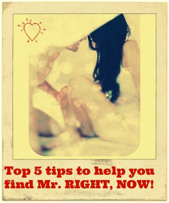 Top 5 tips to help you find Mr. RIGHT, NOW! #relationships #couples