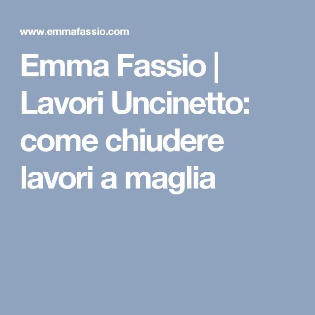 Emma Fassio     Lavori Uncinetto: come chiudere lavori a maglia