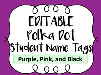 Check out these EDITABLE student name tags! This is a powerpoint file so you can type in student names by adding a simple text box instead of worrying about your handwriting! These labels come in a variety of purple/pink coordinating colors and are all in polka dot print.