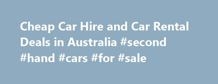 Cheap Car Hire and Car Rental Deals in Australia #second #hand #cars #for #sale http://car.nef2.com/cheap-car-hire-and-car-rental-deals-in-australia-second-hand-cars-for-sale/  #hire cars # Budget Car Hire Car Rental Australia Budget Rent a Car is renowned[...]