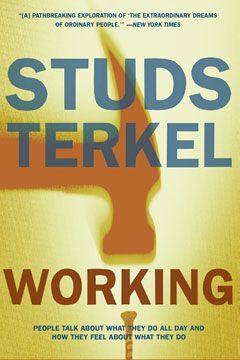 Perhaps Studs Terkel's best-known book, Working is a compelling, fascinating look at jobs and the people who do them. Consisting of over one hundred interviews conducted with everyone from gravediggers to studio heads, this book provides a timeless snapshot of people's feelings about their working lives, as well as a relevant and lasting look at how work fits into American life.