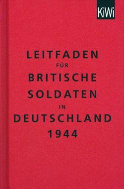 """Buchtip: """"Leitfaden für britische Soldaten in Deutschland 1944"""", Klaus Modick et al., Kiepenheuer und Witsch Verlag, Köln 2014, ISBN 9783462046342 Gebunden, 160 Seiten, 8,00 EUR"""