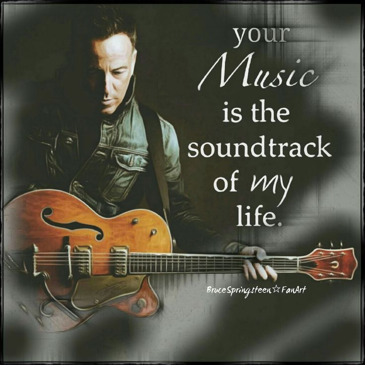 Your music is the soundtrack of my life.
