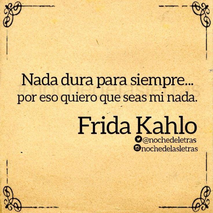 〽️ Nada dura para siempre... por eso quiero que seas mi nada. Frida Kahlo