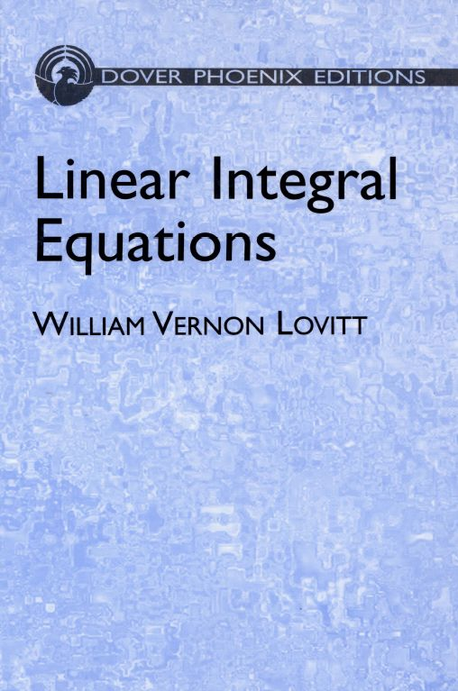 Linear Integral Equations by William Vernon Lovitt  Readable and systematic, this volume offers coherent presentations of not only the general theory of linear equations with a single integration, but also of applications to differential equations, the calculus of variations, and special areas in mathematical physics. Topics include the solution of Fredholm's equation expressed as a ratio of two integral series in lambda, free and constrained vibrations of an...
