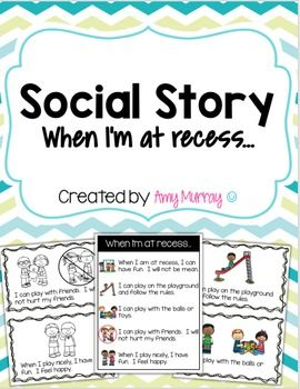 Social Story: When Im at recess Do you have a student who has difficulty making good choices at recess?  Social stories are a great way to encourage and teach students how to make positive choices instead of acting out in anger or frustration.  Some students need a daily (or more frequent) reminder of the rules and social constructs of a given situation.