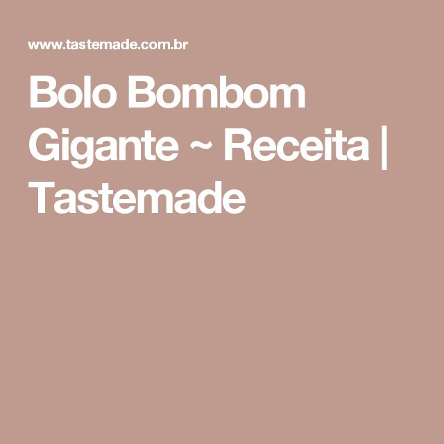 Bolo Bombom Gigante ~ Receita   Tastemade