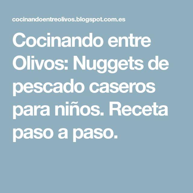 Cocinando entre Olivos: Nuggets de pescado caseros para niños. Receta paso a paso.