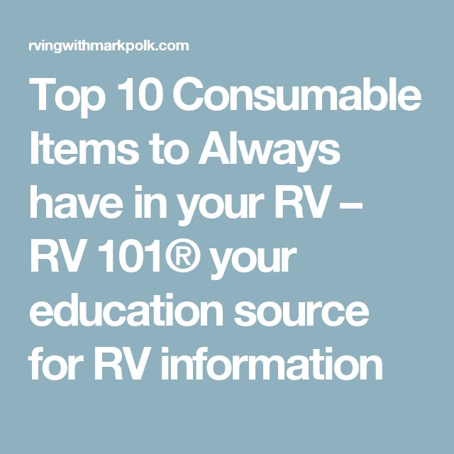 Top 10 Consumable Items to Always have in your RV – RV 101® your education source for RV information