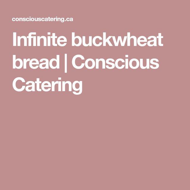Infinite buckwheat bread   Conscious Catering