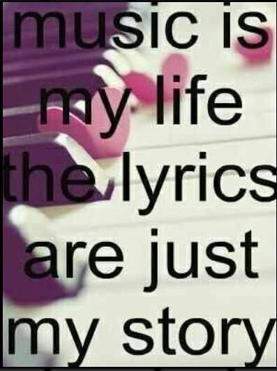 Music, God, my family and friends are my life. And God is writing my story, I just write it down and add a tune to it.