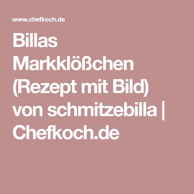 Billas Markklößchen (Rezept mit Bild) von schmitzebilla   Chefkoch.de